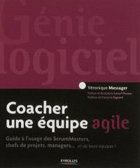 Coacher une équipe agile : guide à l'usage des ScrumMasters, chefs de projets, managers... et de leurs équipes !
