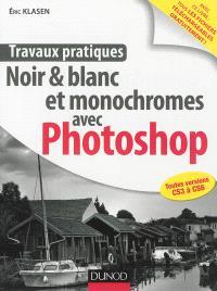 Noir & blanc et monochromes avec Photoshop : toutes versions CS3 à CS6