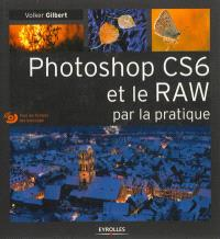 Photoshop CS6 et le Raw : par la pratique