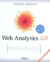 Web Analytics 2.0 : mesurer l'impact de votre site Web et des réseaux sociaux pour optimiser votre activité et répondre aux attentes de vos visiteurs