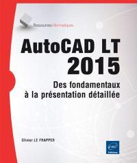 AutoCAD LT 2015 : des fondamentaux à la présentation détaillée