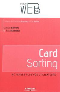 Card sorting : ne perdez plus vos utilisateurs ! : l'architecture de l'information pour les utilisateurs par les utilisateurs