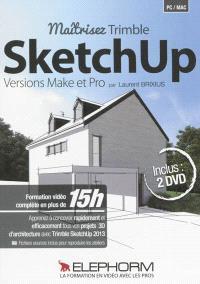 Maîtrisez Trimble SketchUp : versions Make et Pro