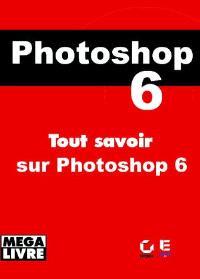 Adobe Photoshop 6.0 pour Mac OS et Windows : mode d'emploi