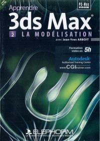 Apprendre 3ds Max. Volume 2, La modélisation