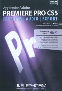 Apprendre Adobe Premiere Pro CS5. Volume 2, Maîtrisez les effets, l'audio et les exports du montage vidéo professionnel : formation vidéo en 5h30