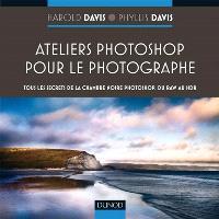 Ateliers Photoshop pour le photographe : tous les secrets de Photoshop, du RAW au HDR
