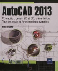 AutoCAD 2013 : conception, dessin 2D et 3D, présentation : tous les outils et fonctionnalités avancées
