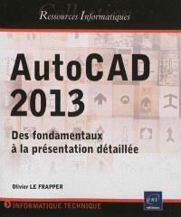 AutoCAD 2013 : des fondamentaux à la présentation détaillée