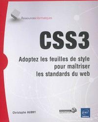 CSS3 : adoptez les feuilles de style pour maîtriser les standards du web