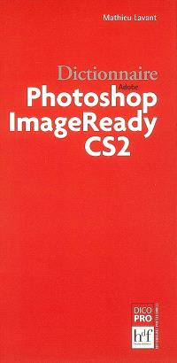 Dictionnaire Adobe Photoshop ImageReady CS2