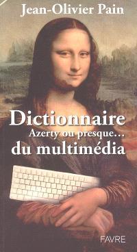 Dictionnaire Azerty ou presque... du multimedia