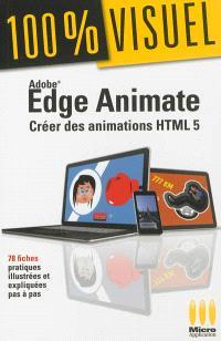 Edge Animate : créer des animations HTML 5 : 78 fiches pratiques illustrées et expliquées pas à pas