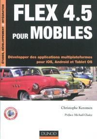 Flex 4.5 pour mobiles : développer des applications multiplateformes pour iOS, Android et Tablet OS