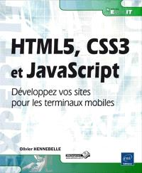 HTML5, CSS3 et JavaScript : développez vos sites pour les terminaux mobiles