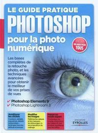 Le guide pratique Photoshop pour la photo numérique