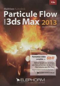 Maîtrisez Autodesk Particule Flow dans 3ds Max 2013