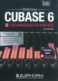 Maîtrisez Cubase 6. Volume 2, Techniques avancées