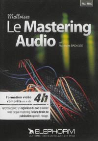 Maîtrisez le mastering audio : formation vidéo complète en + de 4 h : apprenez avec un ingénieur du son à réaliser votre propre mastering, l'étape finale de publication après le mixage