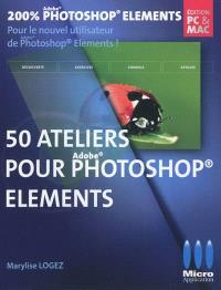 Photoshop Elements : 50 ateliers visuels pour débuter