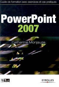 PowerPoint 2007 : guide de formation avec exercices et cas pratiques