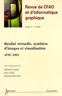 Revue internationale de CFAO et d'informatique graphique. n° 18-2, Réalité virtuelle, synthèse d'images et visualisation : AFIG 2002