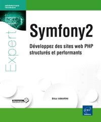 Symfony 2 : développez des sites web PHP structurés et performants