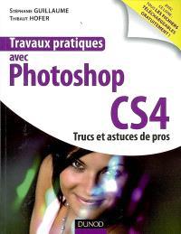 Travaux pratiques avec Photoshop CS4 : trucs et astuces de pros