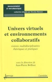 Univers virtuels et environnements collaboratifs : visions multidisciplinaires théoriques et pratiques