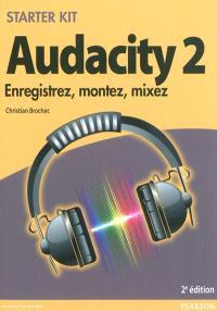 Audacity 2 : enregistrez, montez, mixez