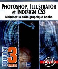 Photoshop, Illustrator et InDesign CS3 : maîtrisez la suite graphique Adobe