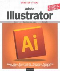 Débuter en PAO avec Adobe Illustrator : cours, exercices pas à pas, conseils