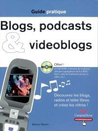 Blogs, podcasts & vidéoblogs : découvrez les blogs, radios et télés libres et créez les vôtres !