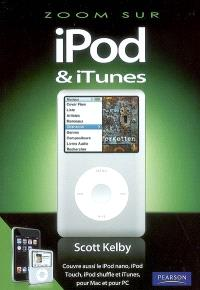 iPod & iTunes : couvre aussi le iPod nano, iPod Touch, iPod shuffle et iTunes, pour Mac et pour PC