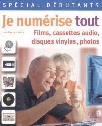 Je numérise tout : films, cassettes audio, disques vinyles, photos