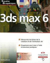 3DS Max 6 : découvrez les bases de la création et de l'animation 3D, progressez pas à pas à l'aide d'exercices pratiques