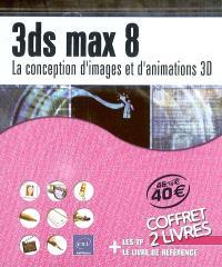 3ds Max 8 : la conception d'images et d'animations 3D