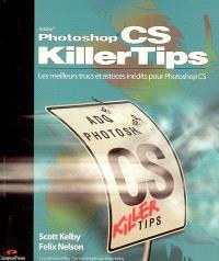 Adobe Photoshop CS killer tips : les meilleurs trucs et astuces inédits pour Adobe Photoshop CS