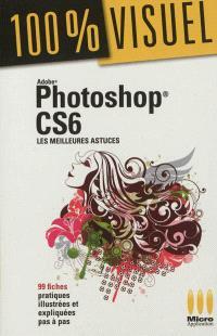 Adobe Photoshop CS6 : les meilleures astuces