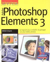 Adobe Photoshop Elements 3 : le logiciel pour embellir et partager vos plus belles photos