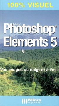 Adobe Photoshop Elements 5 : vos images au doigt et à l'oeil !