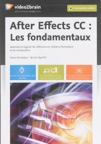 After Effects CC : les fondamentaux : maîtrisez le logiciel de référence en matière d'animation et de composition