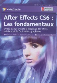After Effects CS6 : les fondamentaux : entrez dans l'univers fantastique des effets spéciaux et de l'animation graphique