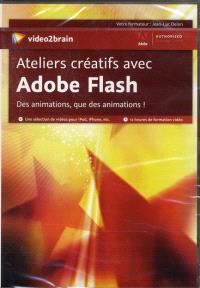 Ateliers créatifs avec Adobe Flash : des animations, que des animations !
