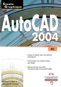 AutoCAD 2004 : PC : tracez et éditez tous vos dessins techniques, construisez vos projets étape par étape, découvrez les nouvelles fonctionnalités d'Autocad 2004