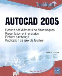 AutoCAD 2005 : gestion des éléments de bibliothèques, présentation et impression, fichiers d'échange, publication de jeux de feuilles