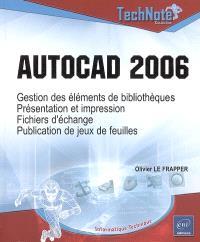 AutoCAD 2006 : gestion des éléments de bibliothèques, présentation et impression, fichiers d'échange, publication de jeux de feuilles