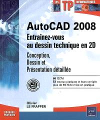 AutoCAD 2008 : entraînez-vous au dessin technique en 2D : conception, dessin et présentation détaillée