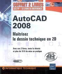 AutoCAD 2008 : maîtrisez le dessin technique en 2D