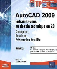 AutoCAD 2009 : entraînez-vous au dessin technique en 2D : conception, dessin et présentation détaillée